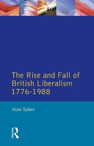 9780582060579: The Rise and Fall of British Liberalism: 1776-1988