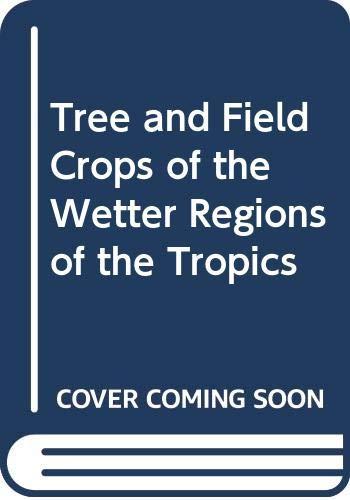 9780582061392: Tree and Field Crops of the Wetter Regions of the Tropics