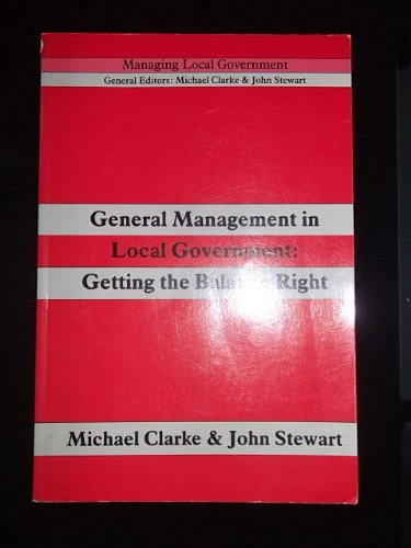 General Management in Local Government: Getting the Balance Right (Local government training board) (9780582063563) by Michael Clarke; John Stewart