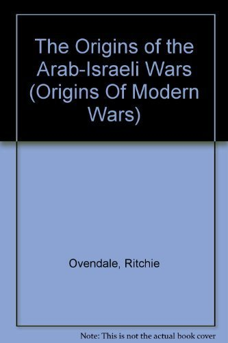 9780582063693: The Origins of the Arab-Israeli Wars (Origins of Modern Wars)