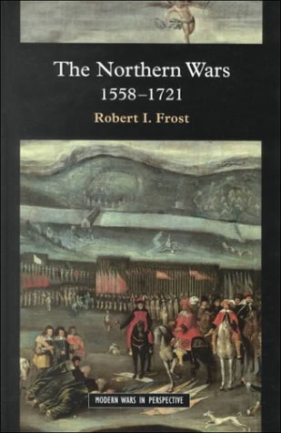 9780582064300: The Northern Wars: War, State and Society in Northeastern Europe, 1558-1721 (Modern Wars in Perspective)