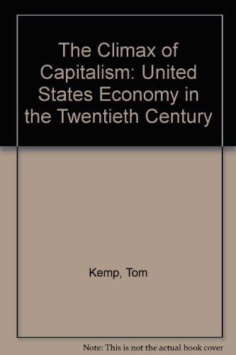 The Climax of Capitalism: United States Economy in the Twentieth Century: Tom Kemp