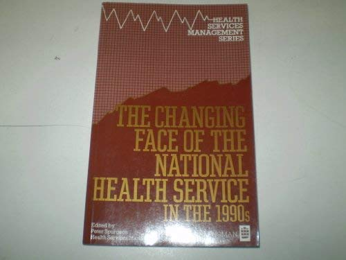 The Changing Face of the National Health Service in the 1990s: Spurgeon, Peter [Editor]
