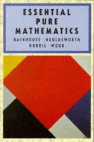 Essential Pure Mathematics,: Blackhouse, J. K., Houldsworth, S. P. T. ,Cooper, B. E. D., Horril, P....