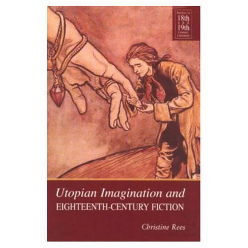 Utopian Imagination and Eighteenth-Century Fiction (0582067359) by Rees, Christine; Rees