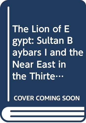 9780582068223: The Lion of Egypt: Sultan Baybars I and the Near East in the Thirteenth Century