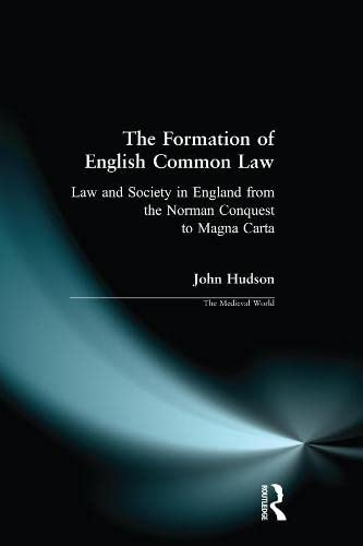 9780582070264: The Formation of English Common Law: Law and Society in England from the Norman Conquest to Magna Carta (The Medieval World)