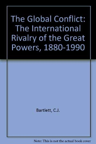 9780582070288: The Global Conflict: The International Rivalry of the Great Powers, 1880-1990