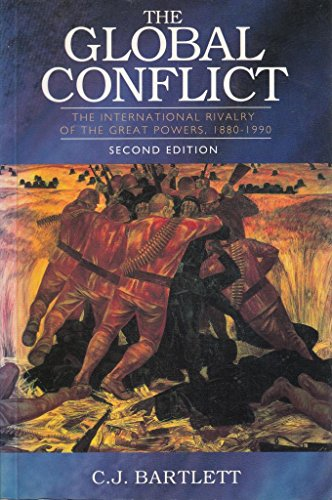 The Global Conflict : The International Rivalry of the Great Powers, 1880-1990: Bartlett, C. J.