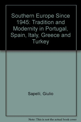 9780582070646: Southern Europe: Politics, Society and Economics Since 1945: Tradition and Modernity in Portugal, Spain, Italy, Greece and Turkey