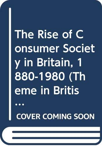 9780582072886: The Rise of the Consumer Society in Britain 1880-1980 (Themes In British Social History)