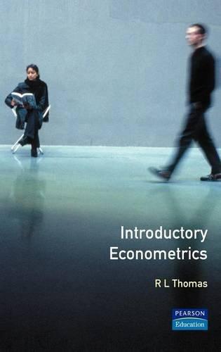 Introductory Econometrics: Theory and Applications (Longman Economics: Thomas, R. Leighton