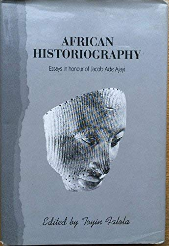 9780582079359: African Historiography: Essays in Honour of Jacob Ade Ajayi