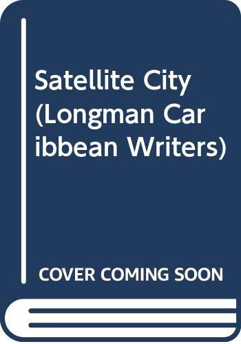9780582086883: Satellite City (Longman Caribbean Writers)