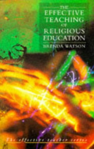The Effective Teaching of Religious Education (Effective Teacher Series): Watson, Brenda