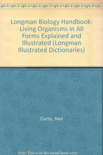 Longman Biology Handbook: Living Organisms in All Forms Explained and Illustrated: Curtis, Neil