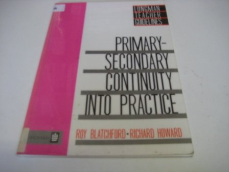 Primary-Secondary Continuity into Practice (Longman Teachers' Guidelines) (0582088305) by Blatchford, Roy; Howard, Richard