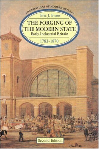 9780582089532: The Forging of the Modern State: Early Industrial Britain 1783-1870