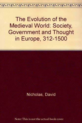 9780582092563: The Evolution of the Medieval World: Society, Government and Thought in Europe, 312-1500