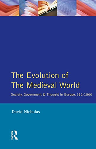 EVOLUTION OF THE MEDIEVAL WORLD, THE:SOCIETY, GOVE: D. NICHOLAS