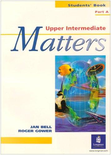 A Upper Intermediate Matters Students Book Part: Bell, Jan, Gower,