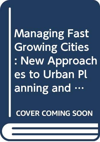 9780582093041: Managing Fast Growing Cities: New Approaches to Urban Planning and Management in the Developing World