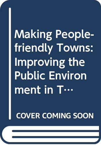 9780582093843: Making People-friendly Towns: Improving the Public Environment in Town and Cities