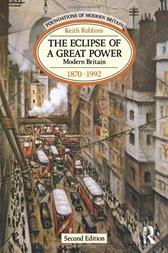 9780582096110: The Eclipse of a Great Power: Modern Britain 1870-1992 (Foundations of Modern Britain)