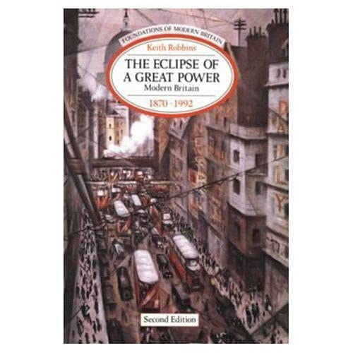 9780582096127: The Eclipse of a Great Power: Modern Britain, 1870-1992 (Foundations of Modern Britain)