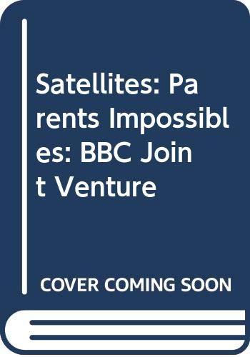 9780582097650: Satellites: Parents Impossibles: BBC Joint Venture