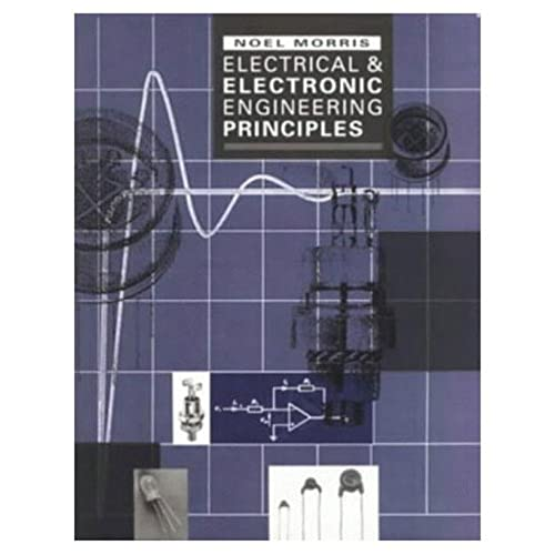 Electrical and Electronic Engineering Principles: Morris, Noel
