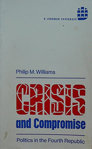 9780582111028: Crisis and Compromise: Politics in the Fourth Republic