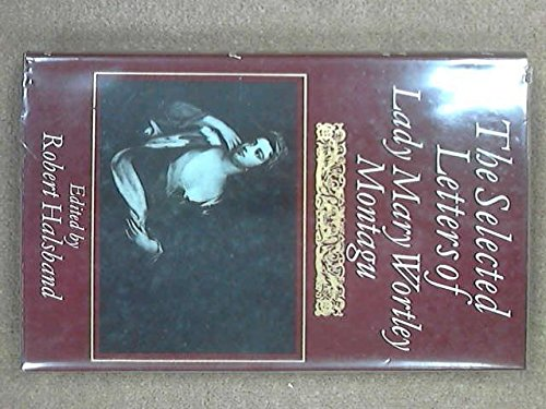 Selected Letters of Lady Mary Wortley Montagu: Montagu, Lady Mary