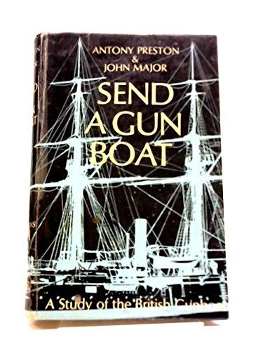 Send a Gun Boat A Study of the British Gunboat: Preston, Antony & John Major