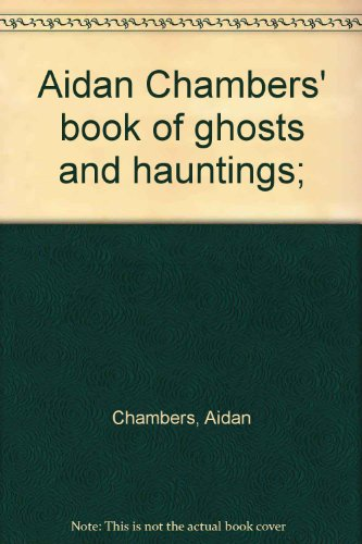 9780582152106: Aidan Chambers' book of ghosts and hauntings;
