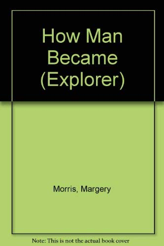 9780582153745: How Man Became (Explorer)