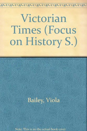 Victorian Times (Focus on History): Bailey, Viola