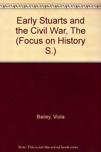 Early Stuarts and the Civil War, The: Bailey, Viola &