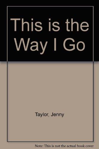 This is the Way I Go: Taylor, Jenny, Ingleby,