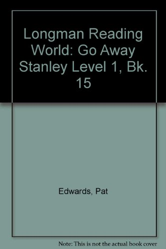 Go Away Stanley Book 15: Go Away Stanley (LONGMAN READING WORLD) (Bk. 15) (0582191955) by Pat Edwards; Wendy Body