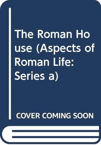 9780582203006: The Roman House (Aspects of Roman Life: Series a)
