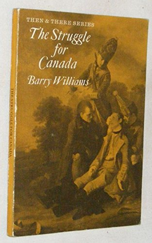 Struggle for Canada (Then & There) (9780582204072) by Barry Williams