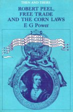 9780582205253: Robert Peel, Free Trade and Other Corn Laws (Then & There S)