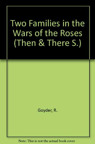 9780582205369: Two families in the Wars of the Roses ; illustrated from contemporary sources (Then and there series)
