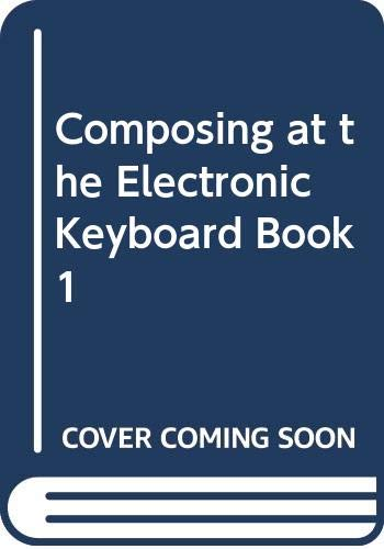 9780582206748: Composing at the Electronic Keyboard Book 1