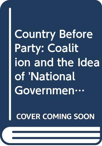 9780582209527: Country Before Party: Coalition and the Idea of 'National Government' in Modern Britain, 1885-1987 (Studies in Modern History)