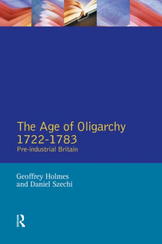 9780582209558: The Age of Oligarchy: Pre-Industrial Britain 1722-1783 (Foundations of Modern Britain)