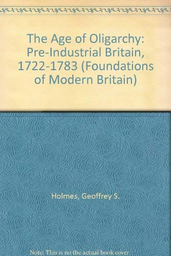 9780582209565: The Age of Oligarchy: Pre-Industrial Britain 1722-1783: Pre-industrial Britain, 1722-83 (Foundations of Modern Britain)