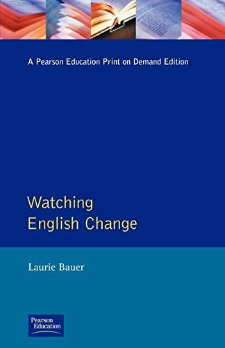 Watching English Change: An Introduction to the: Bauer, Laurie