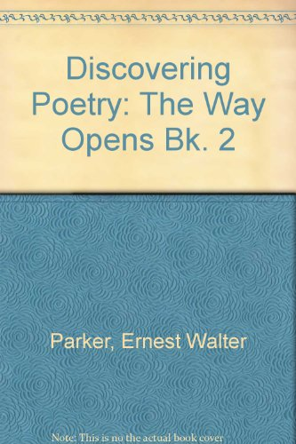The Way Opens (Bk. 2) (Discovering Poetry): Parker, Ernest Walter